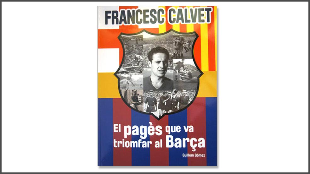 Francesc Calvet. El pagès que va triomfar al Barça (ES)