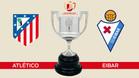 Atlético de Madrid y Eibar se enfrentarán en los cuartos de la Copa del Rey.
