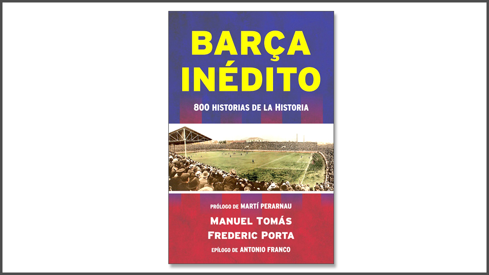 Barça Inédito (800 historias de la historia) (ES)