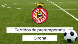 Los partidos de pretemporada del Girona