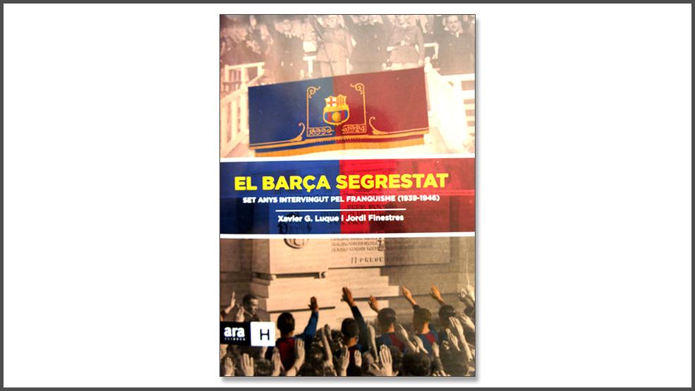 El Barça segrestat. Set anys intervingut pel franquisme (1939-1946) (ES)