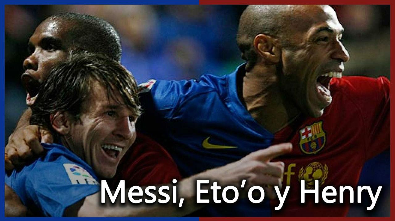 Messi, Etoo y Henry: delantera de leyenda