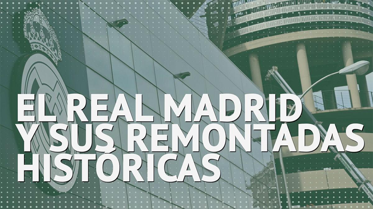 Las remontadas históricas del Real Madrid