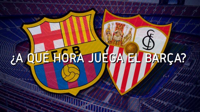 Los horarios del Barça - Sevilla de Copa del Rey
