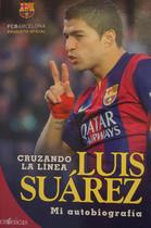 Portada del libro Luis Suárez. Cruzando la línea. Mi autobiografía