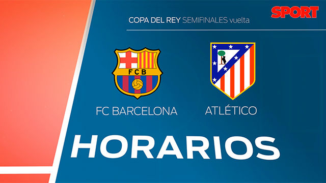 Horarios: FC Barcelona - Atlético de Madrid. Vuelta semifinales Copa del Rey