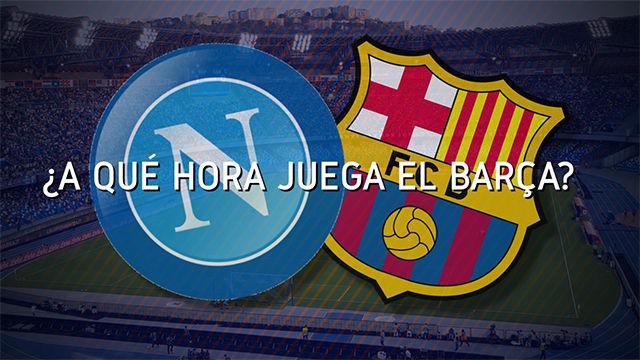 Este es el horario del Nápoles - Barça