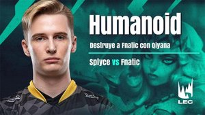 Top performers: Humanoid destroza a Fnatic con Qiyana