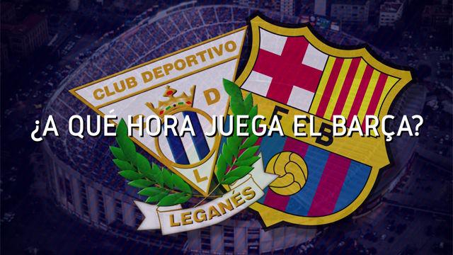 Los horarios del Leganés-Barça