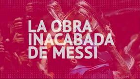 La obra inacabada de Leo Messi